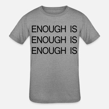 Enough ENOUGH IS ENOUGH IS ENOUGH IS - Kids' Tri-Blend T-Shirt