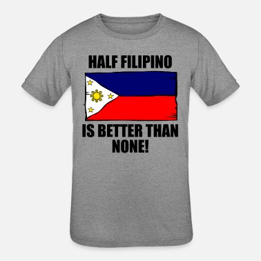 Half Filipino Is Better Than None Half Filipino Is Better Than None - Kids' Tri-Blend T-Shirt