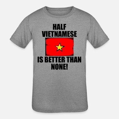 Half Vietnamese Half Vietnamese Is Better Than None - Kids' Tri-Blend T-Shirt