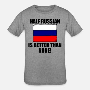 Russian Baby Half Russian Is Better Than None - Kids' Tri-Blend T-Shirt