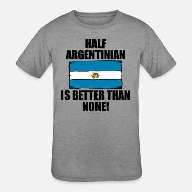 Half Argentinian Half Argentinian Is Better Than None - Kids' Tri-Blend T-Shirt