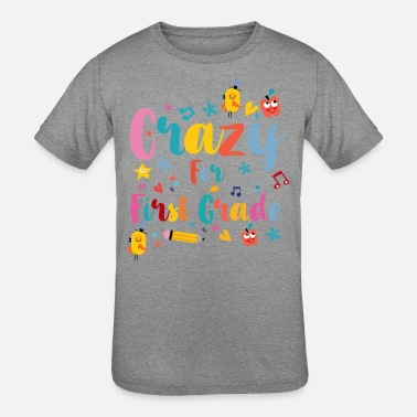 Back Crazy Back to School: Crazy for First Grade - Kids' Tri-Blend T-Shirt