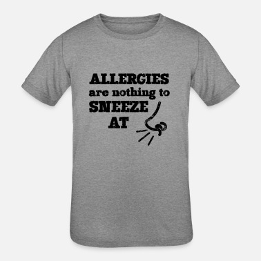 Allergy Funny Allergies Nothing to Sneeze At - Kids' Tri-Blend T-Shirt