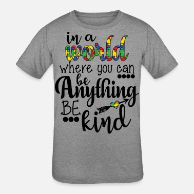 Anything In a world where you can be anything be kind - Kids' Tri-Blend T-Shirt