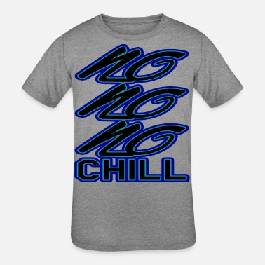 Chill Chill or be chilled - Kids' Tri-Blend T-Shirt