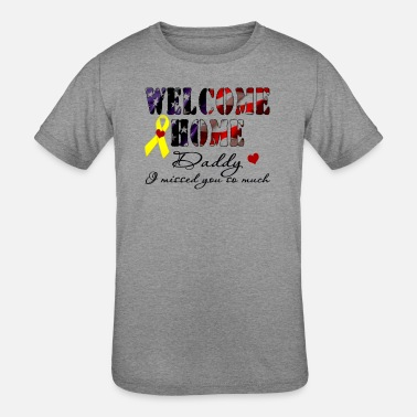 Miss Welcome Home Daddy I Missed You So Much t shirt - Kids' Tri-Blend T-Shirt