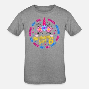 c75c739b Birthday Girl - 6 Years Old Unicorn Gift - Kids' Tri-Blend. Kids'  Tri-Blend T-Shirt