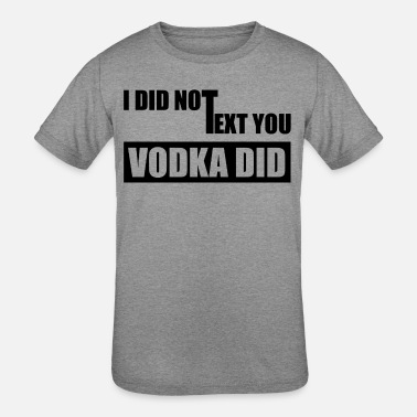 Boozer Party Druck I did not Text you Vodka did - Kids' Tri-Blend T-Shirt