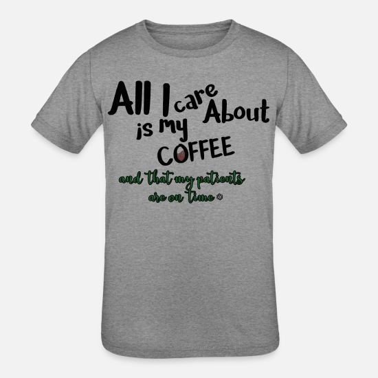 Time Travel T-Shirts - All I care about, coffee, patients on time - Kids' Tri-Blend T-Shirt heather gray