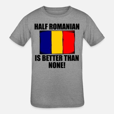 Half Romanian Half Romanian Is Better Than None - Kids' Tri-Blend T-Shirt
