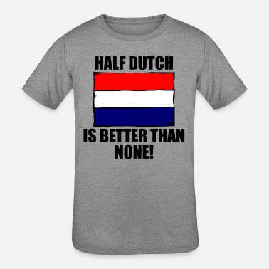 Holland Half Dutch Is Better Than None - Kids' Tri-Blend T-Shirt