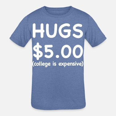 5 Dollars Hugs 5 Dollars - Kids' Tri-Blend T-Shirt