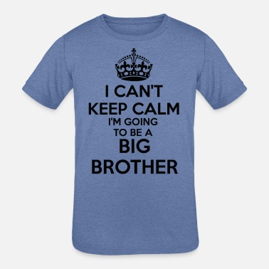 Pregnancy I can't Keep Calm I'm going to be a BIG BROTHER To - Kids' Tri-Blend T-Shirt