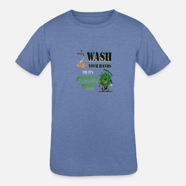 Wash your hands or its corona time Covid19 shirt - Kids' Tri-Blend T-Shirt