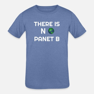 Planet B there is no planet b planet planet b science clima - Kids' Tri-Blend T-Shirt