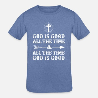 Good God Is Good All The Time And All The Time God Is G - Kids' Tri-Blend T-Shirt