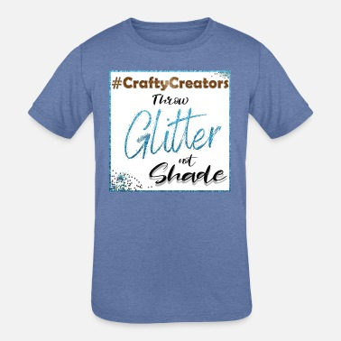 Crafty Creators Throw Glitter Not Shade - Kids' Tri-Blend T-Shirt