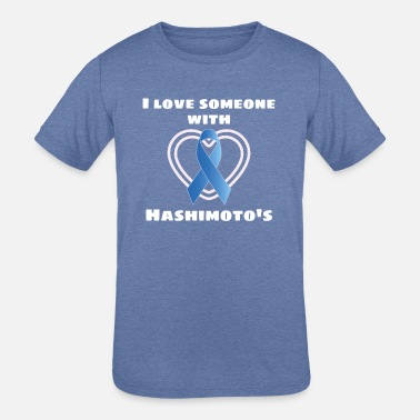 Hashimoto S Disease Awareness Hashimotos Awareness I Love Someone With - Kids' Tri-Blend T-Shirt