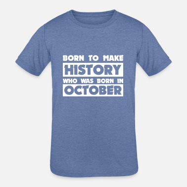 Born In October October In Born - Kids' Tri-Blend T-Shirt