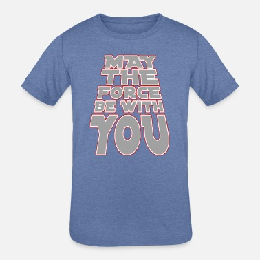 May The Force May The Force Be With You - Kids' Tri-Blend T-Shirt