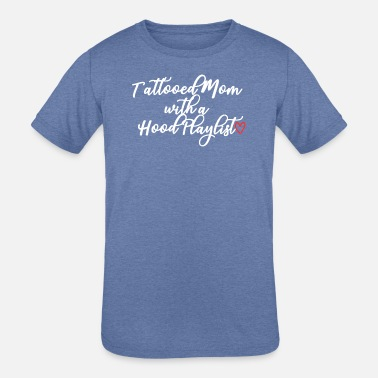 Tattooed Mom Tattooed Mom With a Hood Playlist - Kids' Tri-Blend T-Shirt