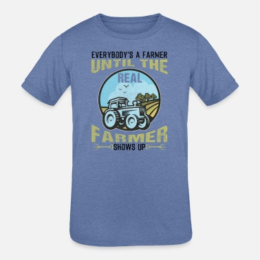 Everybody's A Farmer Until The Real Farmer Show Up - Kids' Tri-Blend T-Shirt
