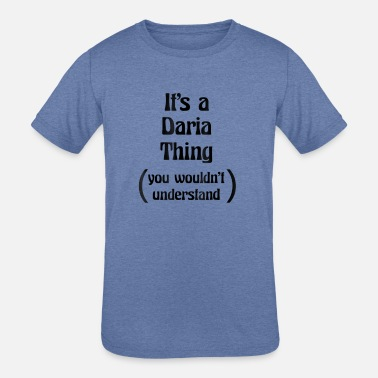 Series Its a Daria Thing you wouldnt understand Tshirt - Kids' Tri-Blend T-Shirt