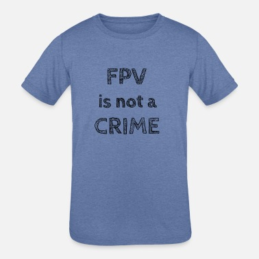 FPV is not a crime - Kids' Tri-Blend T-Shirt