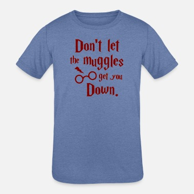 Don t Let The Muggles Get You Down - Kids' Tri-Blend T-Shirt