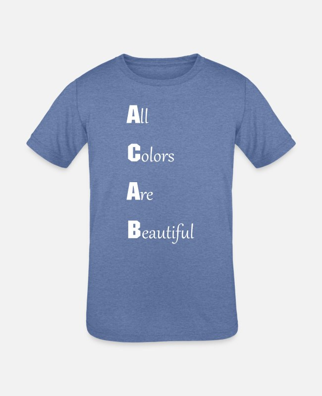 "Beautiful T-Shirts - ""All Colors Are Beautiful"" - Statement (white) - Kids' Tri-Blend T-Shirt heather Blue"