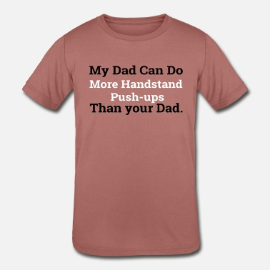 Handstand Push Up my dad can do more handstand push ups - Kids' Tri-Blend T-Shirt
