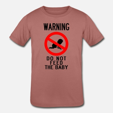 Warn Baby WARNING: DO NOT FEED THE BABY - Kids' Tri-Blend T-Shirt