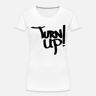 Turn Up Turn up - Women's Organic T-Shirt