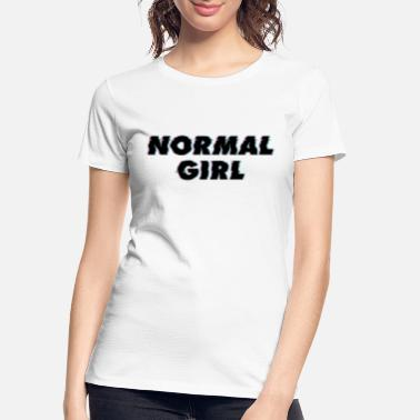 Normal Girl - Women's Organic T-Shirt