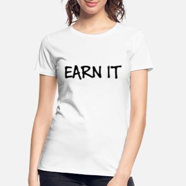 Earn It - Women's Organic T-Shirt