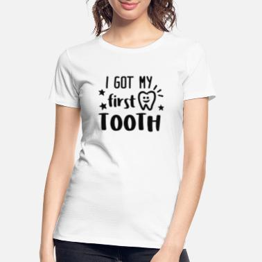 I Got My First Tooth I got my first tooth - Women's Organic T-Shirt