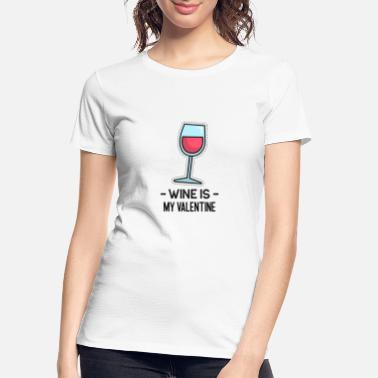 Eco Wine is my Valentine - Women's Organic T-Shirt