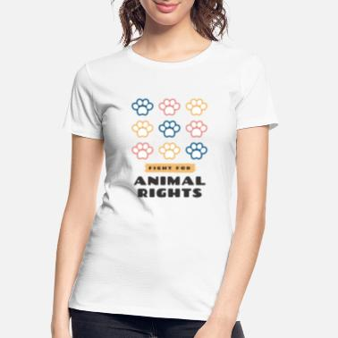 Fight Animal Rights Fight for animal rights activist Animals - Women's Organic T-Shirt