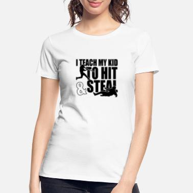 Hit I Teach My Kid to Hit and Steal Baseball - Women's Organic T-Shirt