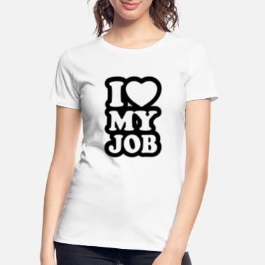 I love my job - Women's Organic T-Shirt
