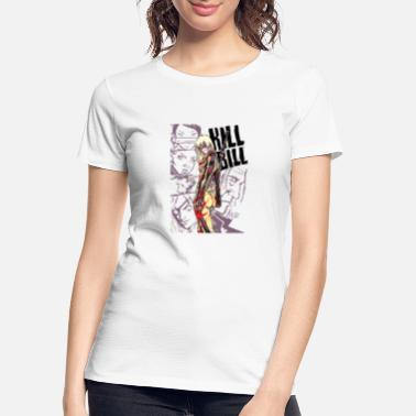 Bill Kill Bill - Women's Organic T-Shirt