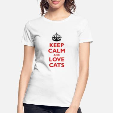 Keep Calm & Love Cats - Women's Organic T-Shirt