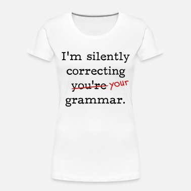 Miscellaneous I'm silently correcting you're grammar. - Women's Organic T-Shirt