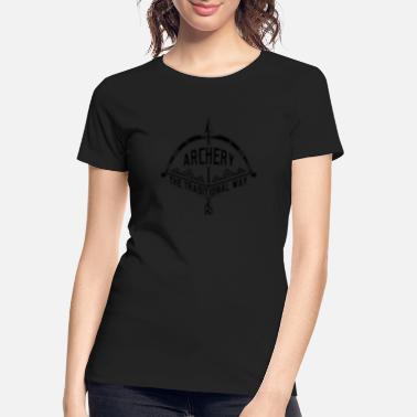 Traditional Archery the Traditional Way Bow and Arrow - Women's Organic T-Shirt