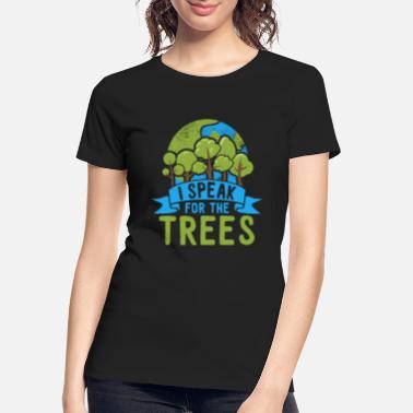 I Speak Nature Lover Awareness I Speak For The Trees - Women's Organic T-Shirt