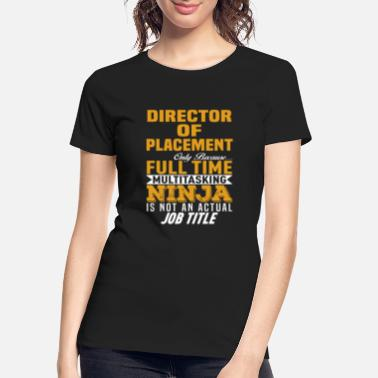 Placement Director Of Placement - Women's Organic T-Shirt