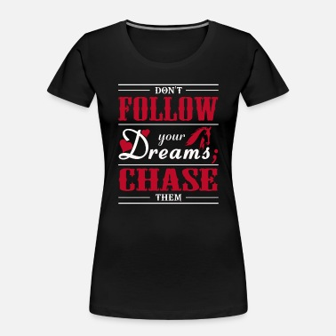 Beads Dream - Don't Follow Your Dreams; Chase Them - Women's Organic T-Shirt