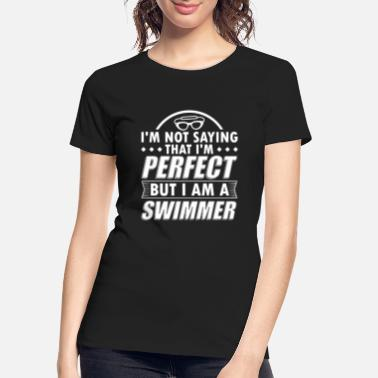 Funny Swimming Sayings Funny Swim Swimming Shirt Not Perfect - Women's Organic T-Shirt