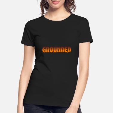 Ground grounded - Women's Organic T-Shirt