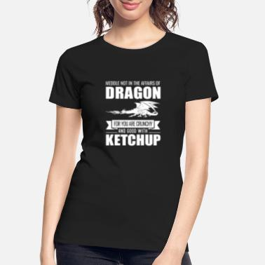Dragons Lair Funny Meddle Not In The Affairs Of Dragons - Women's Organic T-Shirt
